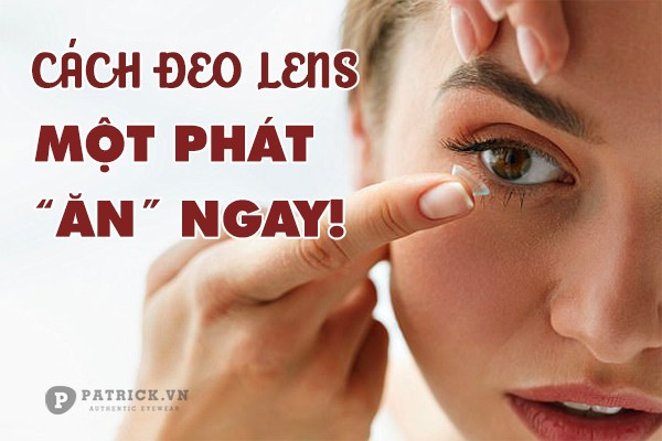 Cách đeo lens tháo lens cho người mới dùng lần đầu